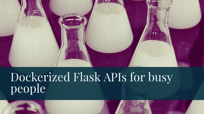 Dockerized Flask APIs for busy people