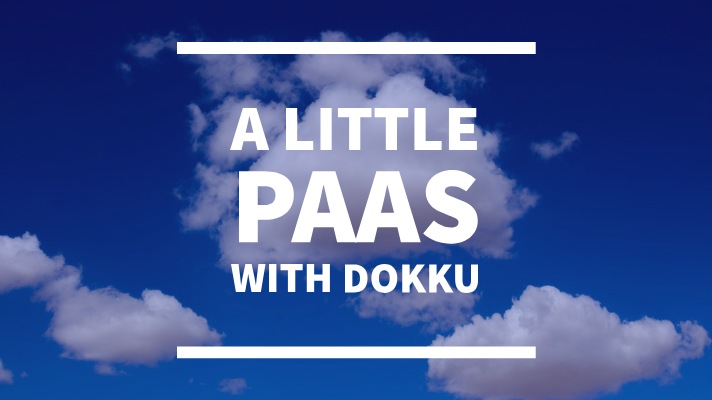 Build a little PAAS with Dokku